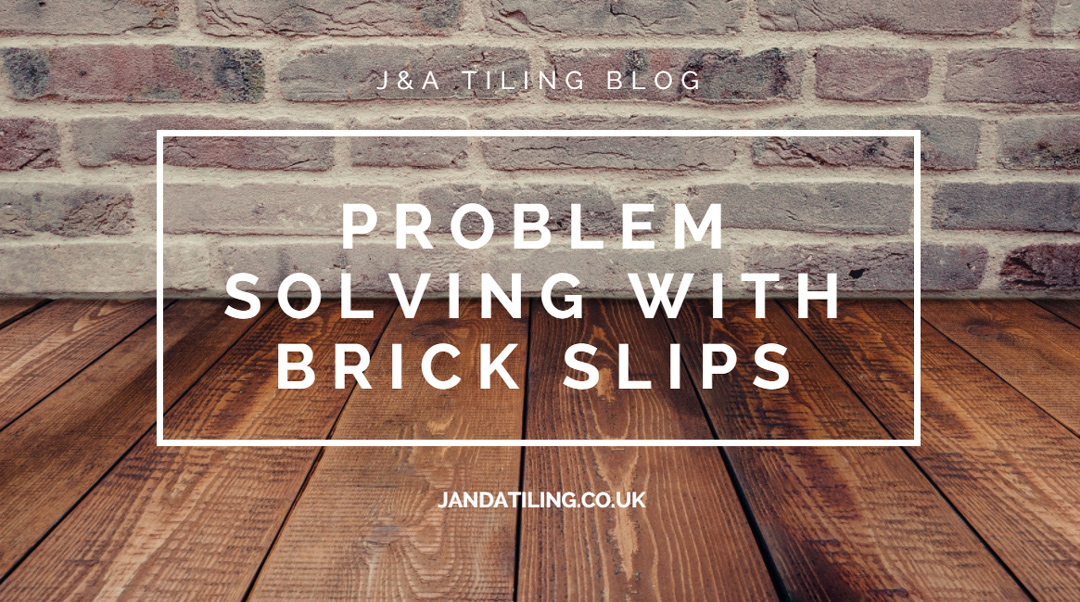 Problem solving with brick slips - J and A Tiling Blog